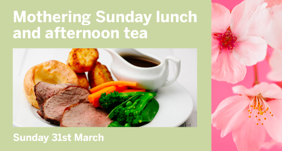 Mothering Sunday lunch and afternoon tea