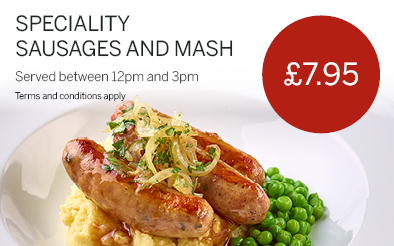Speciality sausages and mash for £7.95